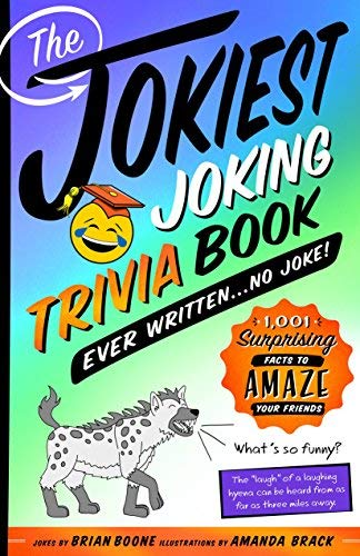The Jokiest Joking Trivia Book Ever Written . . . No Joke!: 1,001 Surprising Facts to Amaze Your Friends