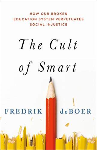 The Cult of Smart: How Our Broken Education System Perpetuates Social Injustice (Hardcover)