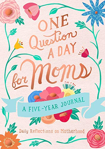 One Question a Day for Moms: Daily Reflections on Motherhood - A Five-Year Journal