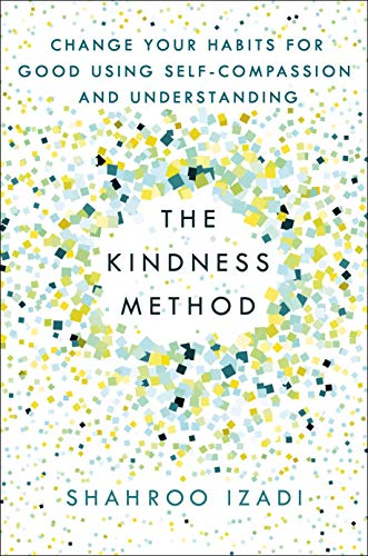 The Kindness Method: Change Your Habits for Good Using Self-Compassion and Understanding