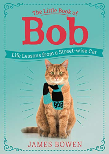 The Little Book of Bob: Life Lessons from a Street-wise Cat