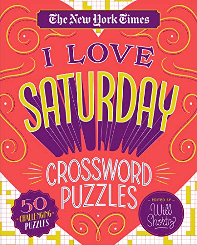 The New York Times I Love Saturday Crossword Puzzles: 50 Challenging Puzzles