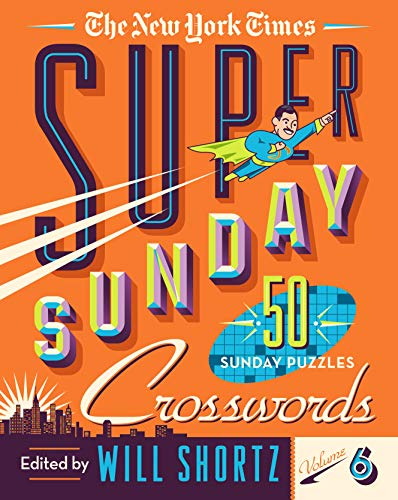 The New York Times Super Sunday Crosswords: 50 Sunday Puzzles (Vol. 6)