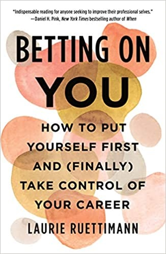 Betting on You: How to Put Yourself First and (Finally) Take Control of Your Career (Hardcover)