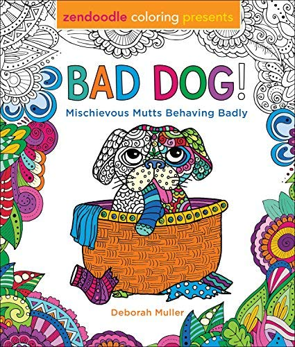 Bad Dog! Mischievous Mutts Behaving Badly (Zendoodle)
