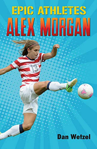 Alex Morgan (Epic Athletes, Bk. 2)
