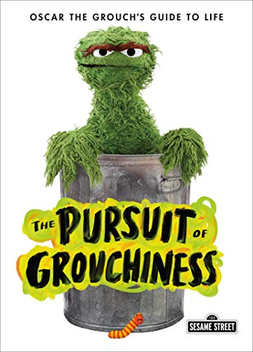 The Pursuit of Grouchiness:  Oscar the Grouch's Guide to Life (Sesame Street)