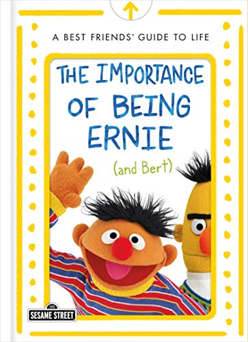 The Importance of Being Ernie (and Bert) (The Sesame Street Guide to Life)