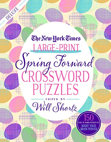 The New York Times Large-Print Spring Forward Crossword Puzzles: 150 Easy to Hard Puzzles to Boost Your Brainpower