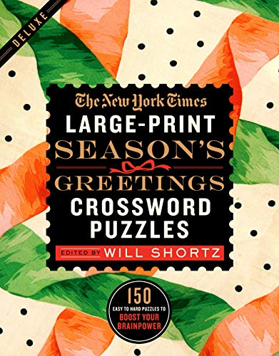 The New York Times Large-Print Season's Greetings Crossword Puzzles: 150 Easy to Hard Puzzles to Boost Your Brainpower