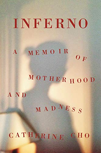 Inferno: A Memoir of Motherhood and Madness