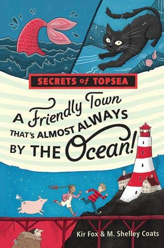 A Friendly Town That's Almost Always by the Ocean! (Secrets of Topsea, Bk. 1)