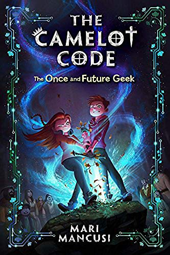 The Once and Future Geek (The Camelot Code, Bk. 1)