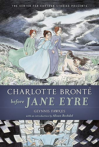 Charlotte Bronte Before Jane Eyre (The Center for Cartoon Studies Presents)