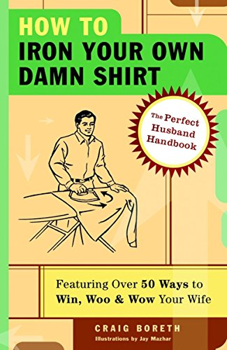 How to Iron Your Own Damn Shirt: The Perfect Husband Handbook