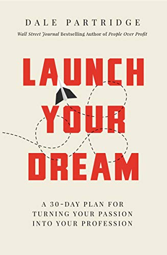 Launch Your Dream: A 30-Day Plan for Turning Your Passion into Your Profession