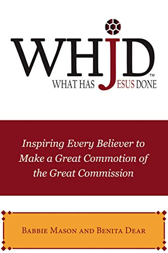 WHJD What Has Jesus Done: Inspiring Every Believer to Make a Great Commotion of the Great Commission