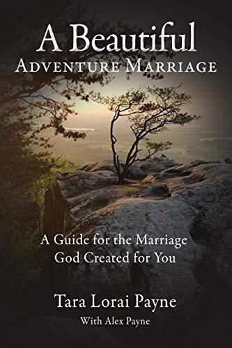 A Beautiful Adventure Marriage: A Guide for the Marriage God Created for You (Paperback)