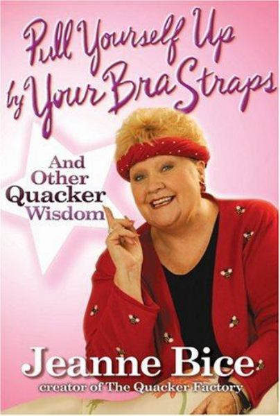 Pull Yourself Up by Your Bra Straps and Other Quacker Wisdom