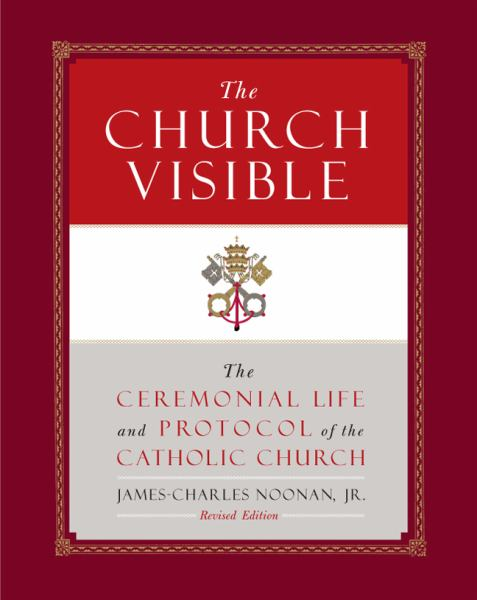 The Church Visible: The Ceremonial Life and Protocol of he Catholic Church (Revised Edition)