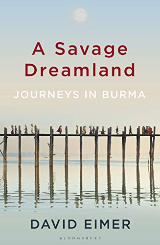 A Savage Dreamland: Journeys in Burma