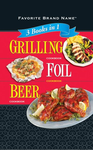 Grilling Cookbook/Foil Cookbook/Beer Cookbook (3 Books in 1)