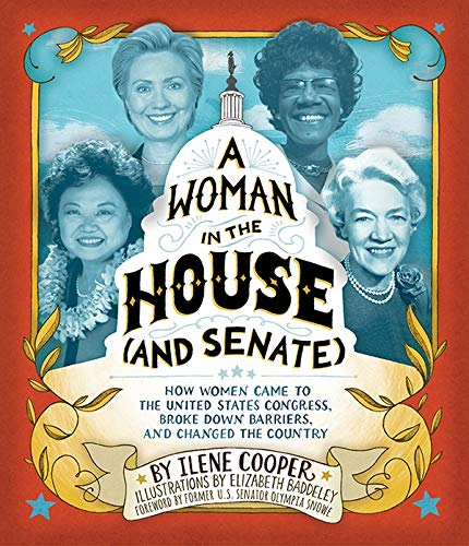 A Woman in the House (and Senate) How Women Came to the United States Congress, Broke Down Barriers, and Changed the Country