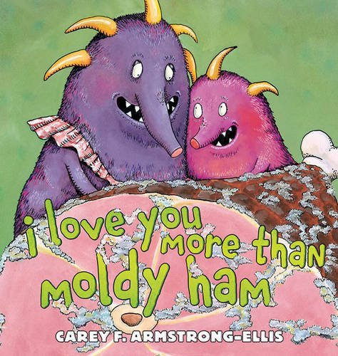 I Love You More Than Moldy Ham