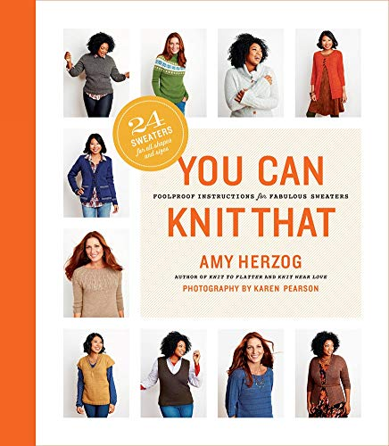 You Can Knit That: Foolproof Instructions for Fabulous Sweaters