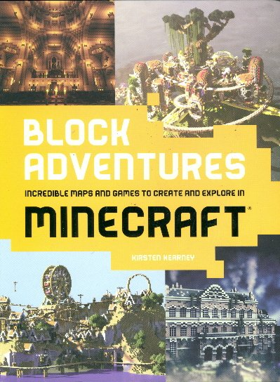 Block Adventures: Incredible Maps and Games to Create and Explore in Minecraft