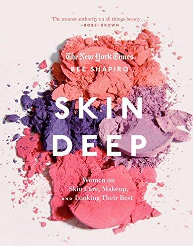 Skin Deep: Women on Skin Care, Makeup, and Looking Their Best