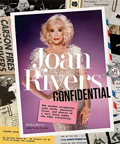 Joan Rivers Confidential: The Unseen Scrapbooks, Joke Cards, Personal Files, and Photos of a Very Funny Woman Who Kept Everything