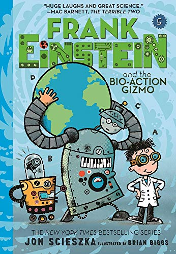 Frank Einstein and the Bio-Action Gizmo (Frank Einstein Bk. 5)
