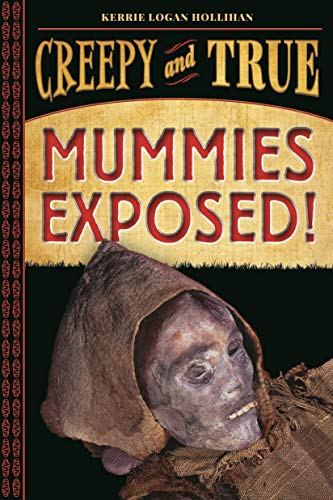 Mummies Exposed! (Creepy and True, Bk. 1)