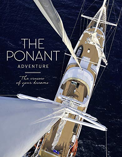The Ponant Adventure: The Cruises of Your Dreams