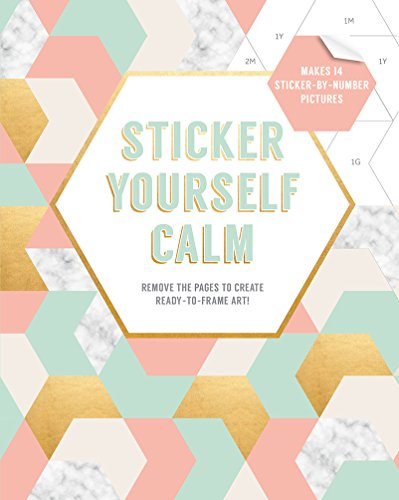 Sticker Yourself Calm: Makes 14 Sticker-by-Number Pictures - Remove the Pages to Create Ready-to-Frame Art!