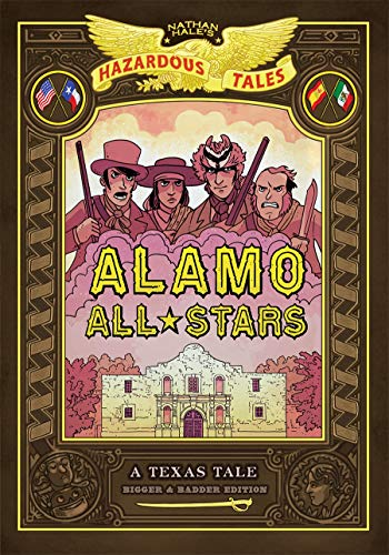Alamo All-Stars: Bigger & Badder Edition (Nathan Hale's Hazardous Tales, Volume 6)