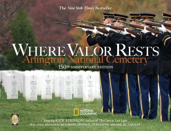 Where Valor Rests:  Arlington National Cemetery (150th Anniversary Edition)