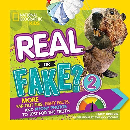 Real or Fake? 2: More Far-Out Fibs, Fishy Facts, and Phony Photos to Test for the Truth (National Geographic Kids)