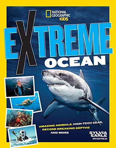 Extreme Ocean: Amazing Animals, High-Tech Gear, Record-Breaking Depths, and More (National Geographic Kids)
