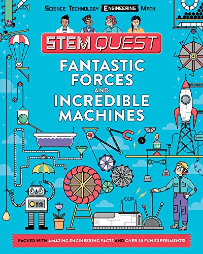 Fantastic Forces and Incredible Machines (STEM Quest: Engineering)