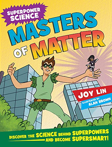 Masters of Matter: Discover the Science Behind Superpowers ... and Become Supersmart (Superpower Science)
