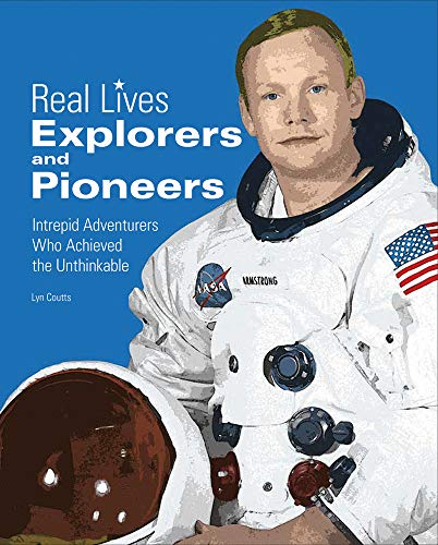 Explorers and Pioneers (Real Lives)