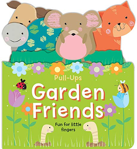 Garden Friends: Fun for Little Fingers (Pull-Ups Books)
