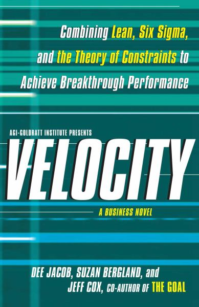 Velocity: Combining Lean, Six Sigma, and the Theory  of Constraints to Achieve Breakthrough Performance