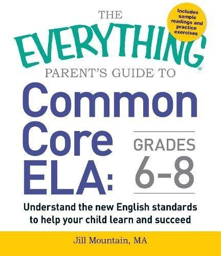 The Everything Parent's Guide to Common Core ELA, Grades 6-8: Understand the New English Standards to Help Your Child Learn and Succeed (Softcover)