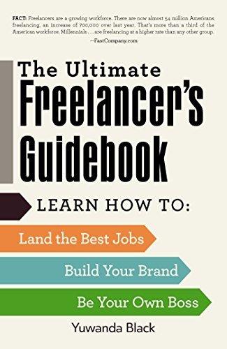 The Ultimate Freelancer's Guidebook: Learn How to- Land the Best Jobs, Build Your Brand, and Be Your Own Boss