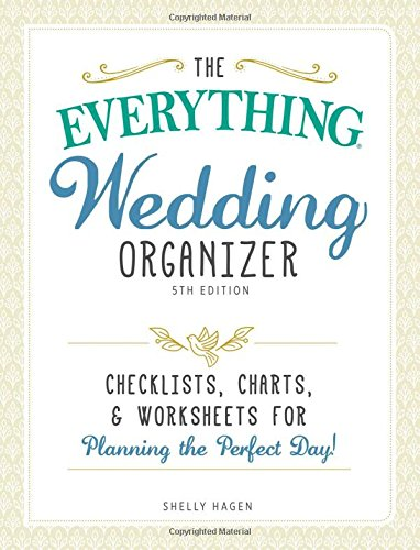 Wedding Organizer: Checklists, Charts, and Worksheets for Planning the Perfect Day! (The Everything, 5th Edition)