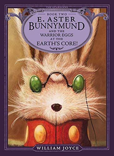 E. Aster Bunnymund and the Warrior Eggs at the Earth's Core! (The Guardians, Bk. 2)