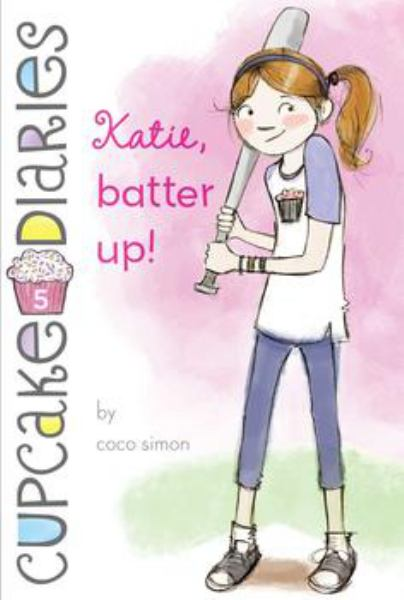Katie, Batter Up!  (Cupcake Diaries, Bk. 5)